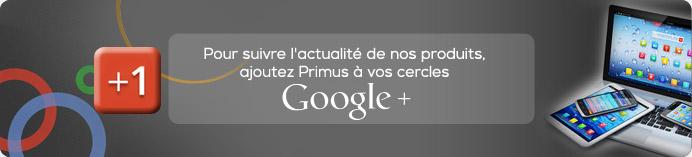 Pour suivre l'actualité de nos produits, ajoutez PRIMUS à vos cercles Google+