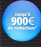 Jusqu'à 900€ de réduction*