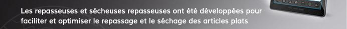 Les repasseuses et sécheuses repasseuses ont été développées pour faciliter et optimiser le repassage et le séchage des articles plats